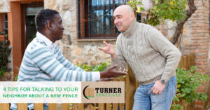 4 Tips for Talking to Your Neighbor About a New Fence