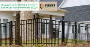 8 Ways Building a Fence Enhances Your Property Value